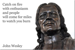 John Wesley founder Methodism Catch on fire with enthusiasm and people will come for miles to watch you burn_thumb